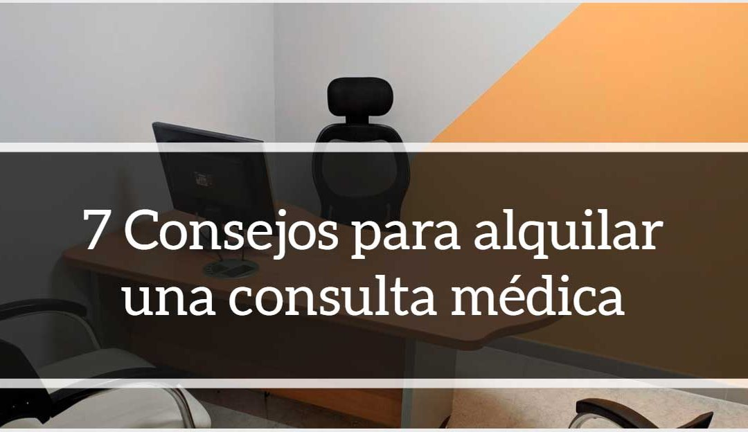 7 consejos para alquilar una consulta médica